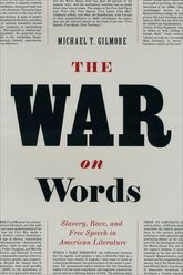The War on WordsSlavery, Race, and Free Speech in American Literature