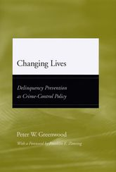 Changing Lives – Delinquency Prevention as Crime-Control Policy - Chicago Scholarship Online