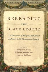 Rereading the Black LegendThe Discourses of Religious and Racial Difference in the Renaissance Empires