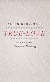 True-LoveEssays on Poetry and Valuing