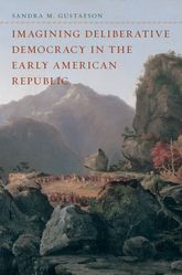 Imagining Deliberative Democracy in the Early American Republic | Chicago Scholarship Online