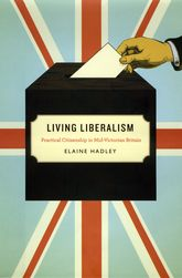 Living Liberalism – Practical Citizenship in Mid-Victorian Britain | Chicago Scholarship Online