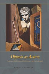 Objects As ActorsProps and the Poetics of Performance in Greek Tragedy$