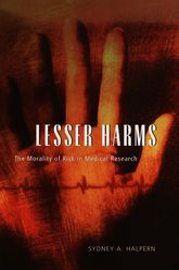 Lesser Harms: The Morality of Risk in Medical Research