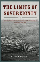 The Limits of Sovereignty: Property Confiscation in the Union and the Confederacy during the Civil War