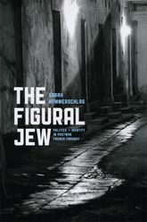 The Figural Jew – Politics and Identity in Postwar French Thought - Chicago Scholarship Online