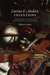 Curious and Modern InventionsInstrumental Music as Discovery in Galileo's Italy