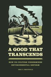 A Good That Transcends – How US Culture Undermines Environmental Reform - Chicago Scholarship Online