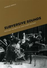 Subversive SoundsRace and the Birth of Jazz in New Orleans