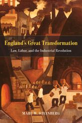 "England's Great Transformation""Law, Labor, and the Industrial Revolution"""