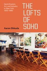 "The Lofts of SoHo""Gentrification, Art, and Industry in New York, 1950-1980""$"
