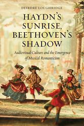 Haydn's Sunrise, Beethoven's ShadowAudiovisual Culture and the Emergence of Musical Romanticism$