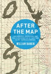 After the MapCartography, Navigation, and the Transformation of Territory in the Twentieth Century