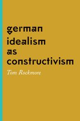German Idealism as Constructivism | Chicago Scholarship Online