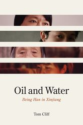 Oil and WaterBeing Han in Xinjiang