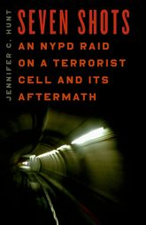 Seven Shots: An NYPD Raid on a Terrorist Cell and Its Aftermath