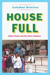 House Full – Indian Cinema and the Active Audience - Chicago Scholarship Online
