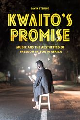 Kwaito's Promise – Music and the Aesthetics of Freedom in South Africa - Chicago Scholarship Online