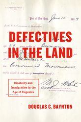 Defectives in the LandDisability and Immigration in the Age of Eugenics