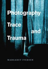 Photography, Trace, and Trauma - Chicago Scholarship Online