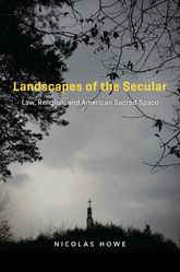 Landscapes of the SecularLaw, Religion, and American Sacred Space