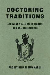 Doctoring TraditionsAyurveda, Small Technologies, and Braided Sciences