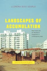 Landscapes of AccumulationReal Estate and the Neoliberal Imagination in Contemporary India