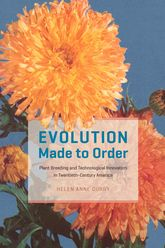 Evolution Made to OrderPlant Breeding and Technological Innovation in Twentieth-Century America