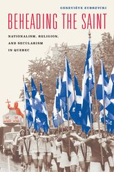 Beheading the SaintNationalism, Religion, and Secularism in Quebec$