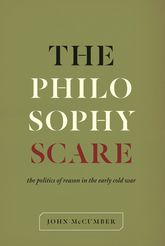 The Philosophy Scare – The Politics of Reason in the Early Cold War | Chicago Scholarship Online