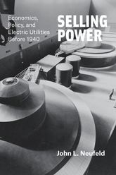 Selling PowerEconomics, Policy, and Electric Utilities Before 1940