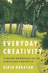 Everyday Creativity – Singing Goddesses in the Himalayan Foothills | Chicago Scholarship Online