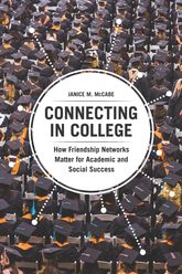 Connecting in CollegeHow Friendship Networks Matter for Academic and Social Success