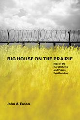 Big House on the PrairieRise of the Rural Ghetto and Prison Proliferation