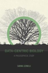 Data-Centric BiologyA Philosophical Study$