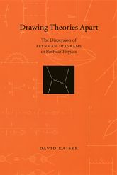 Drawing Theories ApartThe Dispersion of Feynman Diagrams in Postwar Physics$