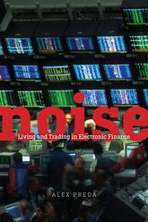 Noise – Living and Trading in Electronic Finance - Chicago Scholarship Online