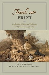 Travels into Print: Exploration, Writing, and Publishing with John Murray, 1773-1859
