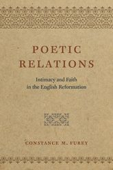 Poetic RelationsIntimacy and Faith in the English Reformation