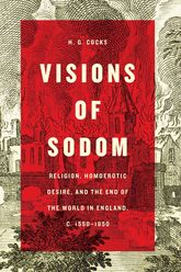 Visions of SodomReligion, Homoerotic Desire, and the End of the World in England, c. 1550-1850