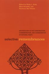 Selective RemembrancesArchaeology in the Construction, Commemoration, and Consecration of National Pasts$