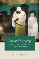 Beyond SurgeryInjury, Healing, and Religion at an Ethiopian Hospital