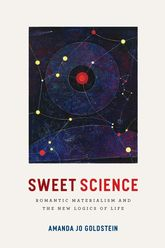 Sweet ScienceRomantic Materialism and the New Logics of Life