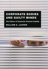 Corporate Bodies and Guilty Minds – The Failure of Corporate Criminal Liability - Chicago Scholarship Online