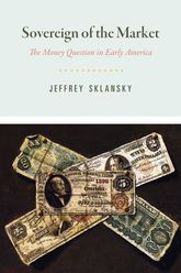 Sovereign of the MarketThe Money Question in Early America