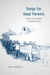 Songs for Dead ParentsCorpse, Text, and World in Southwest China
