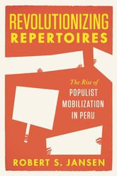Revolutionizing RepertoiresThe Rise of Populist Mobilization in Peru