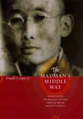 The Madman's Middle WayReflections on Reality of the Tibetan Monk Gendun Chopel