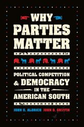 Why Parties MatterPolitical Competition and Democracy in the American South$