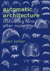 Automatic ArchitectureMotivating Form after Modernism
